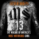 MS-13: The Making of America's Most Notorious Gang Audiobook