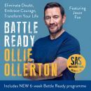 Battle Ready: Eliminate Doubt, Embrace Courage, Transform Your Life Audiobook