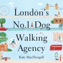 London's No 1 Dog-Walking Agency: On the hunt for the perfect job, with the help of man's best frien Audiobook