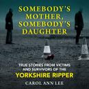 Somebody's Mother, Somebody's Daughter: True Stories from Victims and Survivors of the Yorkshire Rip Audiobook