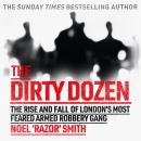The Dirty Dozen: The real story of the rise and fall of London's most feared armed robbery gang Audiobook