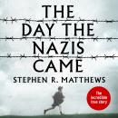 The Day the Nazis Came: My childhood journey from Britain to a German concentration camp Audiobook