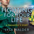 Fighting For Your Life: A Paramedic's Story - Real-life stories of heartbreak and hope from the fron Audiobook