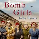 Bomb Girls - Britain's Secret Army: The Munitions Women of World War II Audiobook