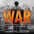 Undercover War: Britain's Special Forces and their secret battle against the IRA Audiobook