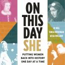 On This Day She: Putting Women Back Into History, One Day At A Time Audiobook