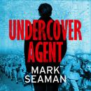 Undercover Agent: How one of SOE's youngest agents helped defeat the Nazis Audiobook