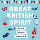 Great British Spirit: Acts of kindness and heroism Audiobook