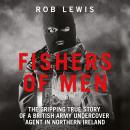 Fishers of Men - The Gripping True Story of a British Undercover Agent in Northern Ireland Audiobook