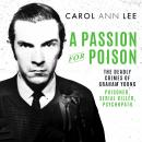 A Passion for Poison: A true crime story like no other, the extraordinary tale of the schoolboy teac Audiobook
