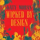 Wicked by Design, Katy Moran