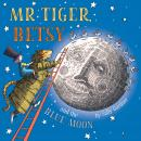 Mr Tiger, Betsy and the Blue Moon Audiobook