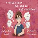 I May Be A Child But, I Have Got A Lot Of Questions, Cathy Russell