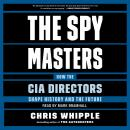 Spymasters: How the CIA's Directors Shape History and Guard the Future, Chris Whipple