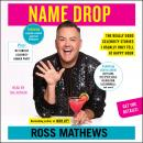 Name Drop: The Really Good Celebrity Stories I Usually Only Tell at Happy Hour, Ross Mathews