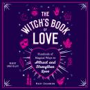 The Witch's Book of Love: Hundreds of Magical Ways to Attract and Strengthen Love Audiobook