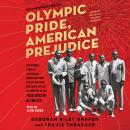Olympic Pride, American Prejudice: The Untold Story of 18 African Americans Who Defied Jim Crow and  Audiobook