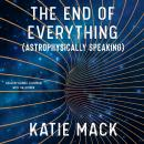 End of Everything: (Astrophysically Speaking), Katie Mack