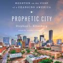 Prophetic City: Houston on the Cusp of a Changing America Audiobook