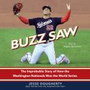 Buzz Saw: The Improbable Story of How the Washington Nationals Won the World Series Audiobook