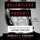 Relentless Pursuit: My Fight for the Victims of Jeffrey Epstein, Bradley J. Edwards