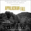Appalachian Fall: Dispatches from Coal Country on What's Ailing America Audiobook