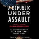 A Republic Under Assault: The Left's Ongoing Attack on American Freedom Audiobook