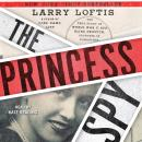The Princess Spy: The True Story of World War II Spy Aline Griffith, Countess of Romanones Audiobook