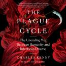 The Plague Cycle: The Unending War Between Humanity and Infectious Disease Audiobook