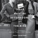 Three-Martini Afternoons at the Ritz: The Rebellion of Sylvia Plath & Anne Sexton Audiobook