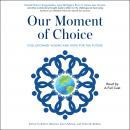 Our Moment of Choice: Evolutionary Visions and Hope for the Future Audiobook