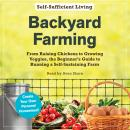 Backyard Farming: From Raising Chickens to Growing Veggies, the Beginner's Guide to Running a Self-S Audiobook