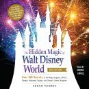 The Hidden Magic of Walt Disney World, 3rd Edition: Over 600 Secrets of the Magic Kingdom, EPCOT, Di Audiobook