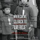 When Can We Go Back to America?: Voices of Japanese American Incarceration during WWII Audiobook