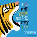 Find Your Artistic Voice: The Essential Guide to Working Your Creative Magic Audiobook