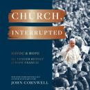 Church, Interrupted: Havoc & Hope: The Tender Revolt of Pope Francis Audiobook
