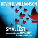 Smallest Minority: Independent Thinking in the Age of Mob Politics, Kevin D. Williamson