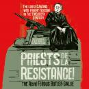 Priests de la Resistance!: The Loose Canons Who Fought Fascism in the Twentieth Century Audiobook