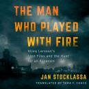 The Man Who Played with Fire: Stieg Larsson's Lost Files and the Hunt for an Assassin Audiobook