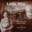 Little Miss of Darke County: The Origins of Annie Oakley: A Novel Audiobook