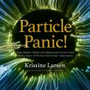 Particle Panic!: How Popular Media and Popularized Science Feed Public Fears of Particle Accelerator Audiobook