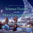 Science Fiction and the Moral Imagination: Visions, Minds, Ethics Audiobook