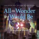 All the Wonder That Would Be: Exploring Past Notions of the Future Audiobook