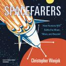 Spacefarers: How Humans Will Settle the Moon, Mars, and Beyond Audiobook