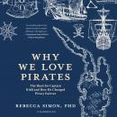 Why We Love Pirates: The Hunt for Captain Kidd and How He Changed Piracy Forever Audiobook