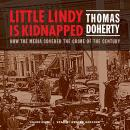 Little Lindy Is Kidnapped: How the Media Covered the Crime of the Century Audiobook
