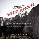 Wild Rescues: A Paramedic's Extreme Adventures in Yosemite, Yellowstone, and Grand Teton Audiobook