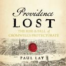 Providence Lost: The Rise and Fall of Cromwell's Protectorate Audiobook