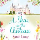 A Year in the Château: Perfect for fans of Fanny Blake, Katie Fforde and Dawn French Audiobook