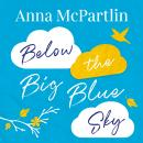 Below the Big Blue Sky: From the bestselling author of The Last Days of Rabbit Hayes Audiobook